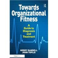 Towards Organizational Fitness: A Guide to Diagnosis and Treatment by Randell,Gerry, 9781138249172