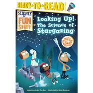Looking Up! The Science of Stargazing by Rao, Joe; Borgions, Mark, 9781481479172