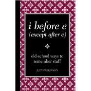 I Before E Except After C by Parkinson, Judy, 9780762109173