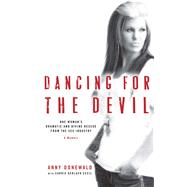 Dancing for the Devil: One Woman's Dramatic and Divine Rescue from the Sex Industry by Donewald, Anny; Cecil, Carrie Gerlach (CON), 9781476759173