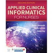 Applied Clinical Informatics for Nurses by Alexander, Susan; Hoy, Haley; Frith, Karen, 9781284129175