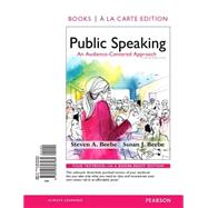 Public Speaking An Audience-Centered Approach, Books a la Carte Edition & REVEL -- Access Card -- for Public Speaking: An Audience-Centered Approach Package by Beebe, Steven A.; Beebe, Susan J., 9780133979176