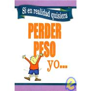Si en Realidad Quisiera Perder Peso Yo... = If I Really Wanted to Lose Weight - I... by Spanish House Inc, 9780789909176