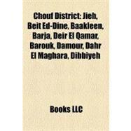 Chouf District : Jieh, Beit Ed-Dine, Baakleen, Barja, Deir el Qamar, Barouk, Damour, Dahr el Maghara, Dibbiyeh by , 9781156889176