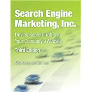 Search Engine Marketing, Inc. Driving Search Traffic to Your Company's Website by Moran, Mike; Hunt, Bill, 9780133039177