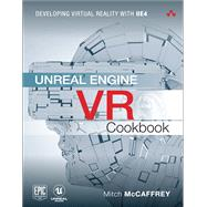 Unreal Engine VR Cookbook Developing Virtual Reality with UE4 by McCaffrey, Mitch, 9780134649177
