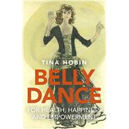 Belly Dance for Health, Happiness and Empowerment by Hobin, Tina, 9781782799177