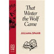 That Winter the Wolf Came by Spahr, Juliana, 9781934639177