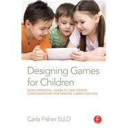 Designing Games for Children: Developmental, Usability, and Design Considerations for Making Games for Kids by Fisher; Carla, 9780415729178