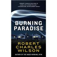 Burning Paradise by Wilson, Robert Charles, 9780765369178