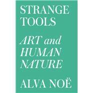 Strange Tools Art and Human Nature by No�, Alva, 9780809089178