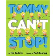 Tommy Can't Stop! by Federle, Tim; Fearing, Mark, 9781423169178