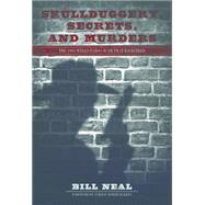 Skullduggery, Secrets, and Murders: The 1894 Wells Fargo Scam That Backfired by Neal, Bill; Bakken, Gordon Morris, 9780896729179