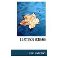 La Grande Boheme by Rochefort, Henri, 9780559019180