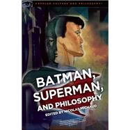 Batman, Superman, and Philosophy by Michaud, Nicolas, 9780812699180