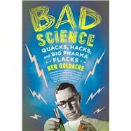 Bad Science Quacks, Hacks, and Big Pharma Flacks by Goldacre, Ben, 9780865479180