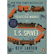 The Selected Works of T. S. Spivet by Larsen, Reif, 9780143109181