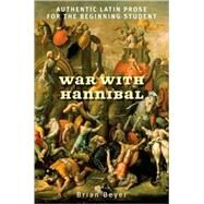 War with Hannibal : Authentic Latin Prose for the Beginning Student by Beyer, Brian, 9780300139181