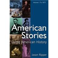 American Stories: Living American History: v. 1: To 1877 by Ripper,Jason, 9780765619181