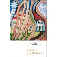 I, Bartleby by Quartermain, Meredith, 9780889229181