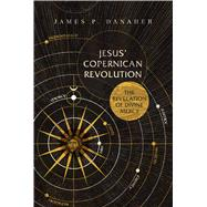 Jesus' Copernican Revolution The Revelation of Divine Mercy by Danaher, James P., 9781557789181