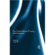 The Critical Merits of Young Adult Literature: Coming of Age by Hill; Crag, 9780415819183