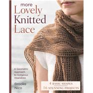 More Lovely Knitted Lace Contemporary Patterns in Geometric Shapes by Nico, Brooke, 9781454709183