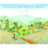 Planting the Trees of Kenya The Story of Wangari Maathai by Nivola, Claire A.; Nivola, Claire A., 9780374399184
