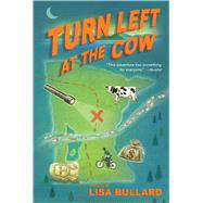 Turn Left at the Cow by Bullard, Lisa, 9780544439184