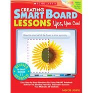 Creating SMART Board Lessons: Yes, You Can! Easy Step-by-Step Directions for Using SMART Notebook Software to Develop Powerful, Interactive Lessons That Motivate All Students by Jeans, Marcia, 9780545599184
