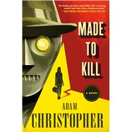 Made to Kill A Novel by Christopher, Adam, 9780765379184