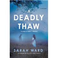 A Deadly Thaw by Ward, Sarah, 9781250069184