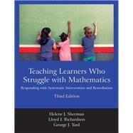 Teaching Learners Who Struggle With Mathematics by Sherman, Helene J.; Richardson, Lloyd I.; Yard, George J., 9781478629184