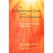 The Enlightenment Quest and the Art of Happiness by TAYLOR, JOHN MAXWELLTAYLOR, EMILY, 9781583949184