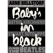 Baby's in Black Astrid Kirchherr, Stuart Sutcliffe, and The Beatles by Bellstorf, Arne; Bellstorf, Arne, 9781596439184