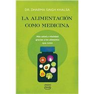 La alimentación como medicina / Food as Medicine: Mas Salud Y Vitalidad Gracias a Los Alimentos Que Curan by Khalsa, Dharma Singh, 9788479539184