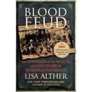 Blood Feud : The Hatfields and the Mccoys: the Epic Story of Murder and Vengeance by Lisa Alther, 9780762779185