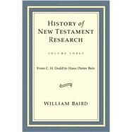 History of New Testament Research: From C. H. Dodd to Hans Dieter Betz by Baird, William, 9780800699185