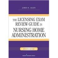 The Licensing Exam Review Guide in Nursing Home Administration by Allen, James E., Ph.D., 9780826129185