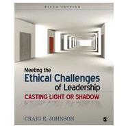 Meeting the Ethical Challenges of Leadership: Casting Light or Shadow by Johnson, Craig E., 9781452259185