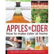Apples to Cider: How to Make Cider at Home by White, April; Wood, Steve, 9781592539185
