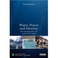 Water, Power and Identity: The Cultural Politics of Water in the Andes by Boelens; Rutgerd, 9780415719186