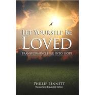 Let Yourself Be Love: Transforming Fear into Hope by Bennett, Phillip, 9780809149186