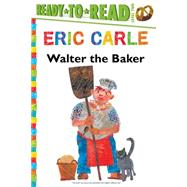 Walter the Baker by Carle, Eric; Carle, Eric, 9781481409186