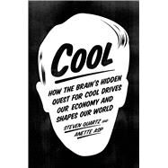 Cool How the Brain's Hidden Quest for Cool Drives Our Economy and Shapes Our World by Quartz, Steven; Asp, Anette, 9780374129187