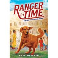 Danger in Ancient Rome (Ranger in Time #2) by Messner, Kate; McMorris, Kelley, 9780545639187