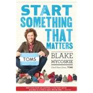 Start Something That Matters by Mycoskie, Blake, 9781400069187