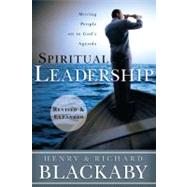 Spiritual Leadership Moving People on to God's Agenda, Revised and Expanded by Blackaby, Henry T.; Blackaby, Richard, 9781433669187