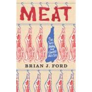 Meat : The Story Behind Our Greatest Addiction by Ford, Brian J., 9781851689187