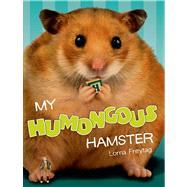 My Humongous Hamster by Freytag, Lorna; Freytag, Lorna, 9780805099188